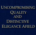 Uncompromising Quality and Distinctive Elegance Afield